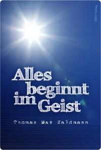 Thomas Max Waldmann-Alles beginnt im Geist Verlag-TMW Verlag